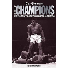 The Telegraph Book of Champions: An Anthology of the Greats Throughout the Sporting Year (Telegraph Books)