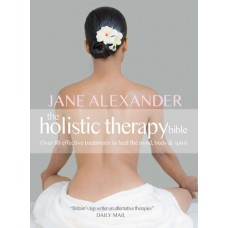 Holistic Therapy Bible: A Complete Guide to Over 80 Effective Treatments
