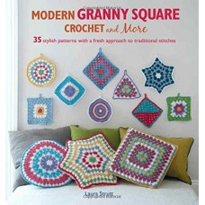 Modern Granny Square Crochet and More - 35 stylish patterns with a fresh approach to traditional stitches