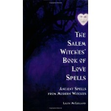 The Salem Witches' Book of Love Spells: Ancient Spells from Modern Witches