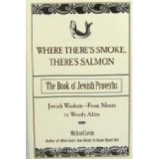 Where There's Smoke There's Salmon: The Book of Jewish Proverbs