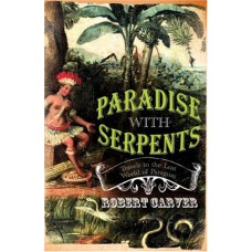 Paradise With Serpents: Travels in the Lost World of Paraguay