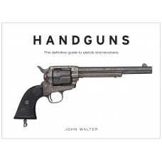 Handguns: The Definitive Guide to Pistols and Revolvers