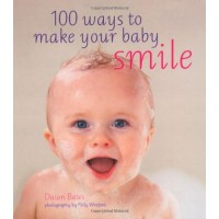 100 Ways to Make Your Baby Smile - how to have a contented, happy, well cared for and healthy baby.