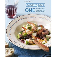 Cooking for One - Over 90 delicious recipes that prove one can be fun