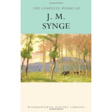 The Complete Works of J.M. Synge (Wordsworth Poetry Library)