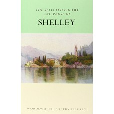 The Selected Poetry & Prose of Shelley (Wordsworth Poetry Library)